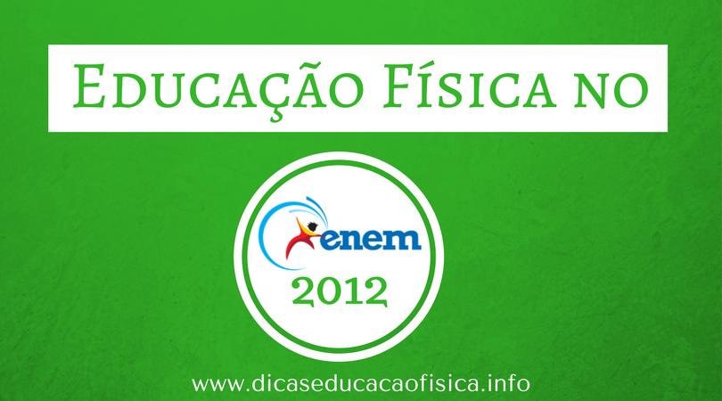 Questões de Educação Física no ENEM 2012