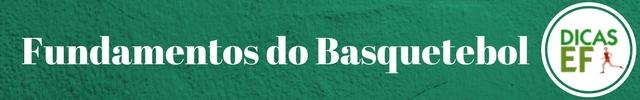 História, Regras e Fundamentos do Basquetebol: Fundamentos do Basquete